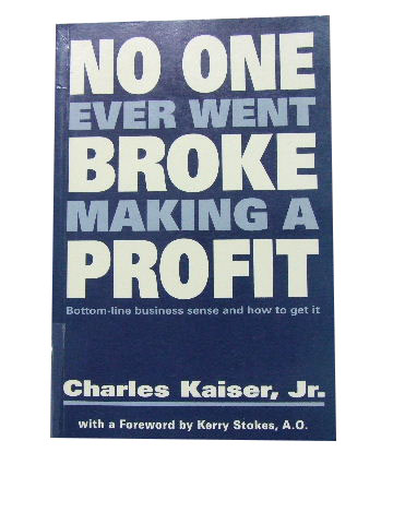 Image for No One Ever Went Broke Making a Profit  Bottom-line business sense and how to get it