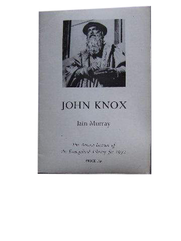 Image for John Knox  The Annual Lecture of the Evangelical Library for 1972