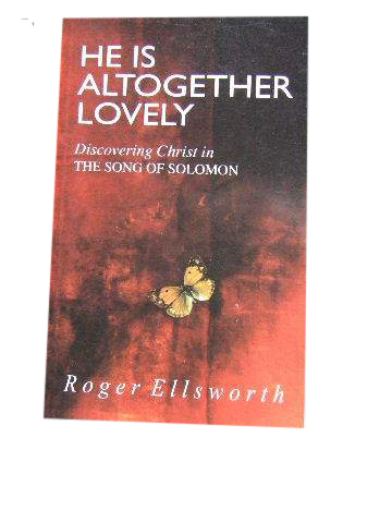 Image for He Is Altogether Lovely.  Discovering Christ in the Song of Solomon.
