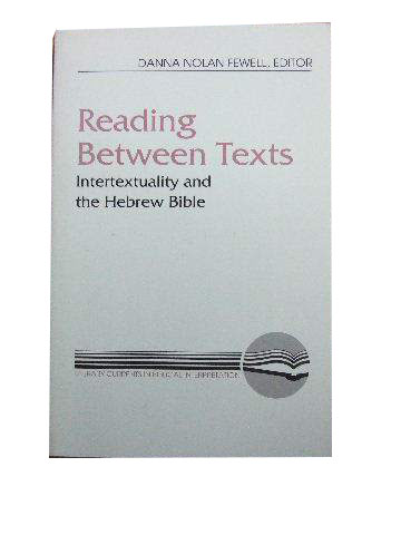 Image for Reading Between Texts  Intertextuality and the Hebrew Bible