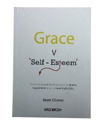 Image for Grace V Self-Esteem  Inspired Parables That Point to Grace, Happiness and a Meaningful Life.