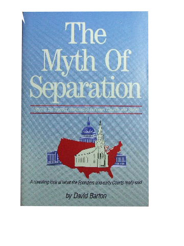 Image for The Myth of Separation  What is the Correct Relationship between Church and State?