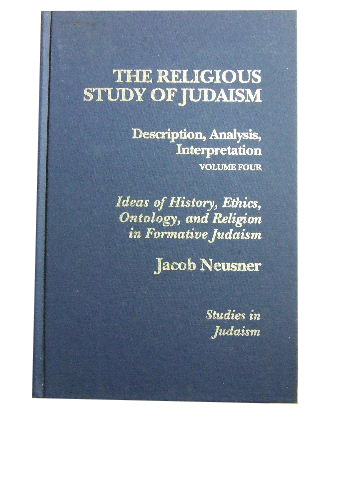 Image for The Religious Study of Judaism: Description, Analysis, Interpretation  Vol 4: Ideas of History, Ethics, Ontology and Religion in Formative Judaism