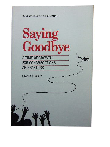 Image for Saying Goodbye  A Time of Growth for Congregations and Pastors