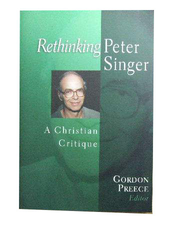 Image for Rethinking Peter Singer: A Christian Critique (Christian Classics Bible Studies).