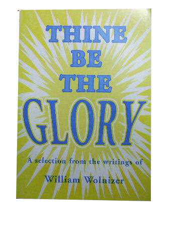 Image for Thine Be The Glory  A Selection from the Writings of William Wolnizer