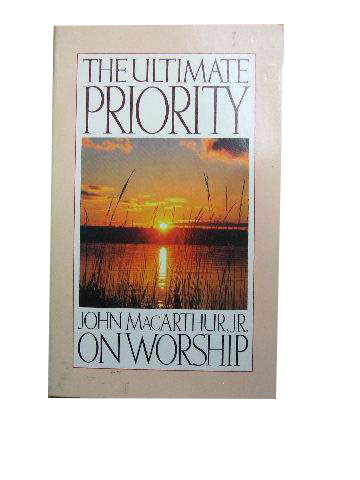 Image for Ultimate Priority: John Macarthur, Jr. on Worship.