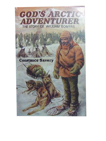 God's Arctic Adventurer  The story of William Bompas