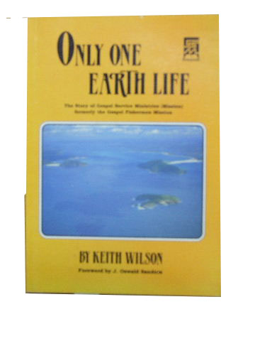 Image for Only One Earth Life  The Story of Gospel Service Ministries