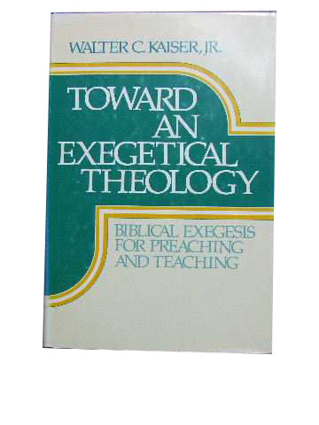 Image for Toward an Exegetical Theology  Biblical Exegesis for Preaching and Teaching